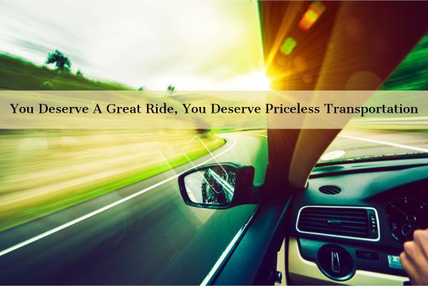 You Deserve A Great Ride, You Deserve Priceless Transportation